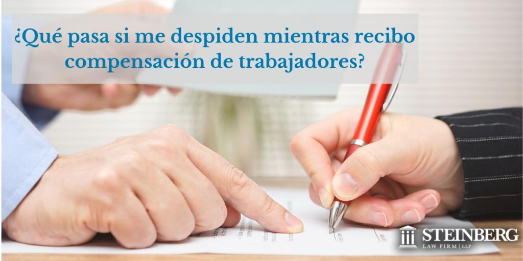 Abogados de Steinberg responden a la pregunta: ¿Qué pasa si me despiden mientras recibo compensación de trabajadores?